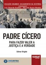 Capa do livro: Padre Cícero - Para Fazer Valer a Justiça e a Verdade, Edimar Brígido