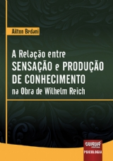 Capa do livro: Relação entre Sensação e Produção de Conhecimento na Obra de Wilhelm Reich, A, Ailton Bedani