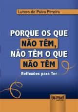 Capa do livro: Porque os que Não Têm, Não Têm o que Não Têm - Minibook - Reflexões para Ter, Lutero de Paiva Pereira