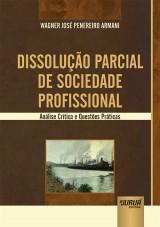 Capa do livro: Dissolução Parcial de Sociedade Profissional - Análise Crítica e Questões Práticas, Wagner José Penereiro Armani