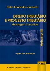 Capa do livro: Direito Tributário e Processo Tributário - Abordagem Conceitual - Volume III, Célio Armando Janczeski
