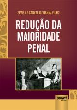 Capa do livro: Redução da Maioridade Penal, Elvis de Carvalho Vianna Filho