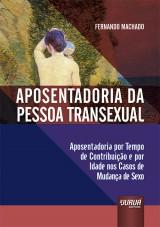 Capa do livro: Aposentadoria da Pessoa Transexual - Aposentadoria por Tempo de Contribuição e por Idade nos Casos de Mudança de Sexo, Fernando Machado