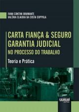 Capa do livro: Carta fiança e Seguro Garantia Judicial no Processo do Trabalho - Teoria e Prática, Ivani Contini Bramante e Valéria Claudia da Costa Coppola