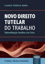 Capa do livro: Novo Direito Tutelar do Trabalho - Subordinação Jurídica em Crise - 2ª Edição - Revista e Atualizada, Claudio Pedrosa Nunes