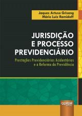 Capa do livro: Jurisdição e Processo Previdenciário - Prestações Previdenciárias Acidentárias e a Reforma da Previdência, Jaques Artuso Grisang e Mário Luiz Ramidoff