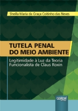 Capa do livro: Tutela Penal do Meio Ambiente - Legitimidade à Luz da Teoria Funcionalista de Claus Roxin, Sheilla Maria da Graça Coitinho das Neves