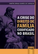 Capa do livro: Crise do Direito de Família Codificado no Brasil, A, Dimitre Braga Soares de Carvalho