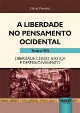 Capa do livro: Liberdade no Pensamento Ocidental, A - Tomo 04 - Liberdade como Justiça e Desenvolvimento, Flávio Pansieri