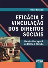 Capa do livro: Eficácia e Vinculação dos Direitos Sociais - Uma Análise a partir do Direito à Moradia, Flávio Pansieri
