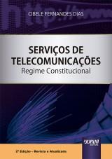 Capa do livro: Serviços de Telecomunicações - Regime Constitucional - 2ª Edição - Revista e Atualizada, Cibele Fernandes Dias