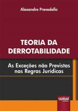 Capa do livro: Teoria da Derrotabilidade - As Exceções Não Previstas nas Regras Jurídicas, Alexandre Prevedello