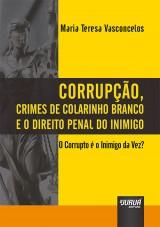 Capa do livro: Corrupção, Crimes de Colarinho Branco e o Direito Penal do Inimigo, Maria Teresa Vasconcelos