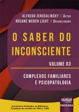 Capa do livro: Saber do Inconsciente, O - Volume 03 - Complexos Familiares e Psicopatologia, Alfredo Jerusalinsky - Organizadora: Rosane Weber Licht