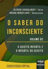 Capa do livro: Saber do Inconsciente, O - Volume 02 - O Sujeito Infantil e o Infantil do Sujeito, Alfredo Jerusalinsky - Organizadora: Rosane Weber Licht