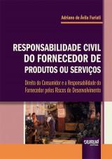 Capa do livro: Responsabilidade Civil do Fornecedor de Produtos ou Serviços, Adriano de Ávila Furiati