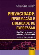Capa do livro: Privacidade, Informação e Liberdade de Expressão - Conflito de Normas e Critérios de Ponderação - Prefácio de Maria Helena Diniz, Manuela Cibim Kallajian