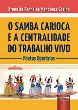 Capa do livro: Samba Carioca e a Centralidade do Trabalho Vivo, O, Bruna da Penha de Mendonça Coelho