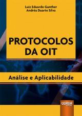 Capa do livro: Protocolos da OIT - Análise e Aplicabilidade, Luiz Eduardo Gunther e Andréa Duarte Silva