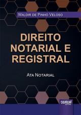 Capa do livro: Direito Notarial e Registral - Ata Notarial, Waldir de Pinho Veloso