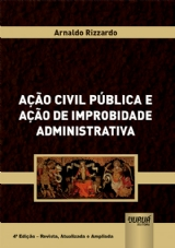 Capa do livro: Ação Civil Pública e Ação de Improbidade Administrativa, Arnaldo Rizzardo