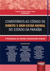 Capa do livro: Comentários ao Código de Direito e Bem-Estar Animal do Estado da Paraíba - A Positivação dos Direitos Fundamentais Animais, Coordenador: Vicente de Paula Ataide Junior