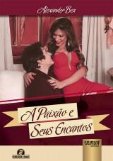 Capa do livro: Paixão e Seus Encantos, A, Alexander Bez