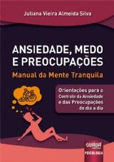 Capa do livro: Ansiedade, Medo e Preocupações, Juliana Vieira Almeida Silva