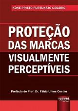 Capa do livro: Proteção das Marcas Visualmente Perceptíveis, Kone Prieto Furtunato Cesário