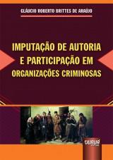 Capa do livro: Imputação de Autoria e Participação em Organizações Criminosas, Gláucio Roberto Brittes de Araújo