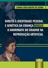 Capa do livro: Direito à Identidade Pessoal e Genética da Criança Versus o Anonimato do Doador na Reprodução Artificial, Carina Cátia Bastos de Senna