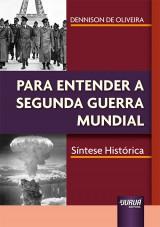 Capa do livro: Para Entender a Segunda Guerra Mundial, Dennison de Oliveira