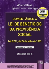 Capa do livro: Comentários à Lei de Benefícios da Previdência Social - Lei 8.213, de 24 de julho de 1991 - + 4 meses de assinatura na plataforma JuruáDocs: Comentários + casuística + notas de doutrina - Atualizado até o dia 17/02/2020, Marco Aurélio Serau Jr.