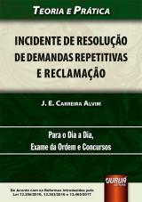 Capa do livro: Incidente de Resolução de Demandas Repetitivas e Reclamação, J. E. Carreira Alvim