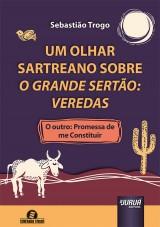 Capa do livro: Um Olhar Sartreano Sobre O Grande Sertão: Veredas, Sebastião Trogo - Tradutora: Christiane Elisa Maria Depooter