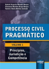 Capa do livro: Processo Civil Pragmático - Volume 1, Gabriel Augusto Mendes Borges, Clarianne Martins Braga Borges e Tamires Maria Batista Andrade