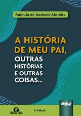 Capa do livro: A História de Meu Pai, outras Histórias e Outras Coisas..., Rômulo de Andrade Moreira