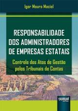 Capa do livro: Responsabilidade dos Administradores de Empresas Estatais, Igor Moura Maciel