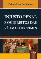 Capa do livro: Injusto Penal e os Direitos das Vítimas de Crimes, Celeste Leite dos Santos