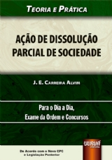 Capa do livro: Ação de Dissolução Parcial de Sociedade - De Acordo com o Novo CPC e Legislação Posterior, J. E. Carreira Alvim