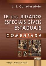 Capa do livro: Lei dos Juizados Especiais Cíveis Estaduais Comentada, 7ª Edição - Revista e Atualizada, J. E. Carreira Alvim