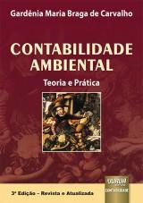 Capa do livro: Contabilidade Ambiental - Teoria e Prática - 3ª Edição - Revista e Atualizada, Gardênia Maria Braga de Carvalho
