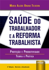 Capa do livro: Saúde do Trabalhador e a Reforma Trabalhista - Proteção e Produtividade - Teoria e Prática - 2ª Edição - Revista e Atualizada, Maria Alaíde Bruno Teixeira