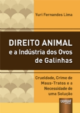 Capa do livro: Direito Animal e a Indústria dos Ovos de Galinhas - Crueldade, Crime de Maus-tratos e a Necessidade de uma Solução, Yuri Fernandes Lima