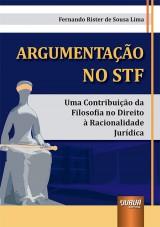 Capa do livro: Argumentação no STF - Uma Contribuição da Filosofia no Direito à Racionalidade Jurídica, Fernando Rister de Sousa Lima