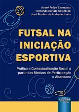 Capa do livro: Futsal na Iniciação Esportiva, André Felipe Caregnato, Fernando Renato Cavichiolli e José Roulien de Andrade Junior