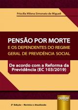 Capa do livro: Pensão Por Morte e os Dependentes do Regime Geral de Previdência Social, Priscilla Milena Simonato de Migueli