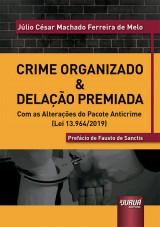 Capa do livro: Crime Organizado & Delação Premiada - Com as Alterações do Pacote Anticrime (Lei 13.964/2019) - Prefácio de Fausto de Sanctis, Júlio César Machado Ferreira de Melo