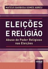 Capa do livro: Eleições e Religião - Abuso de Poder Religioso nas Eleições, Mateus Barbosa Gomes Abreu