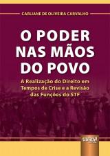 Capa do livro: Poder nas Mãos do Povo, O - A Realização do Direito em Tempos de Crise e a Revisão das Funções do STF, Carliane de Oliveira Carvalho